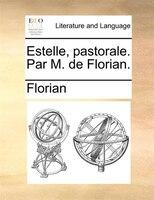Estelle, Pastorale. Par M. De Florian. - Florian