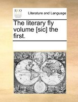 The Literary Fly Volume [sic] The First. - See Notes Multiple Contributors