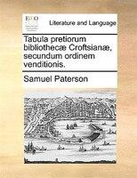 Tabula Pretiorum Bibliothecae Croftsianae, Secundum Ordinem Venditionis. - Samuel Paterson