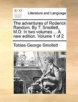 The Adventures Of Roderick Random. By T. Smollett, M.d. In Two Volumes ... A New Edition. Volume 1 Of 2