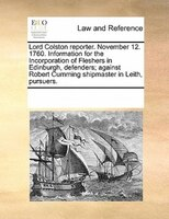 Lord Colston Reporter. November 12. 1760. Information For The Incorporation Of Fleshers In Edinburgh, Defenders; Against Robert Cu