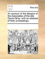 An Account Of The Designs Of The Associates Of The Late Doctor Bray: With An Abstract Of Their Proceedings.