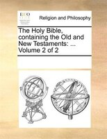 The Holy Bible, Containing The Old And New Testaments: ...  Volume 2 Of 2
