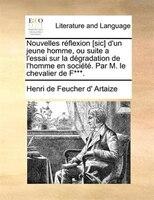 Nouvelles Réflexion [sic] D'un Jeune Homme, Ou Suite A L'essai Sur La Dégradation De L'homme - Henri De Feucher D' Artaize