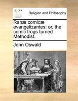 Ranae Comicae Evangelizantes: Or, The Comic Frogs Turned Methodist.