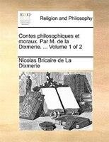 Contes Philosophiques Et Moraux. Par M. De La Dixmerie. ...  Volume 1 Of 2 - Nicolas Bricaire De La Dixmerie
