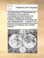 The Adventures Of Telemachus Son Of Ulysses. In Two Volumes. Translated From The French Of M. Francois Salignac De La Mothe-fenelo - François De Salignac De La Mo Fénelon