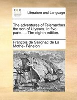 The Adventures Of Telemachus The Son Of Ulysses. In Five Parts. ... The Eighth Edition. - François De Salignac De La Mo Fénelon