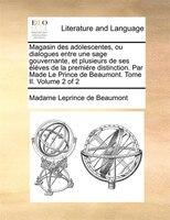 Magasin Des Adolescentes, Ou Dialogues Entre Une Sage Gouvernante, Et Plusieurs De Ses Éléves De La Premiére - Madame Leprince De Beaumont