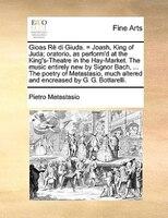 Gioas Rè Di Giuda. = Joash, King Of Juda; Oratorio, As Perform'd At The King's-theatre In The Hay-market. - Pietro Metastasio
