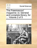 The Freemasons' Magazine: Or, General And Complete Library, For ...  Volume 2 Of 5 - See Notes Multiple Contributors