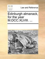 Edinburgh Almanack, For The Year M.dcc.xlviii. ... - See Notes Multiple Contributors