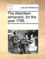 The Aberdeen Almanack, For The Year 1786, ... - See Notes Multiple Contributors