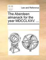 The Aberdeen Almanack For The Year Mdcclxxv. ... - See Notes Multiple Contributors