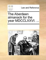 The Aberdeen Almanack For The Year Mdcclxxvi. ... - See Notes Multiple Contributors