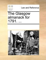 The Glasgow Almanack For 1791. ... - See Notes Multiple Contributors