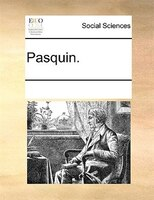 Pasquin. - See Notes Multiple Contributors