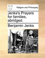 Jenks's Prayers For Families, Abridged. - Benjamin Jenks