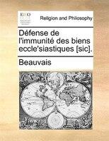 Défense De L'immunité Des Biens Eccle'siastiques [sic]. - Beauvais