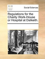 Regulations For The Charity Work-house Or Hospital At Dalkeith.