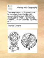 The Naval History Of England, In All Its Branches; From The Norman Conquest In The Year 1066. To The Conclusion Of 1734. ... By Th