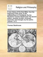 A New History Of The Holy Bible, From The Beginning Of The World, To The Establishment Of Christianity. By The Reverend Thomas Sta