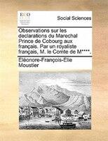 Observations Sur Les Declarations Du Marechal Prince De Cobourg Aux Français. Par Un Royaliste Français, M. Le Comte De - Eléonore-françois-elie Moustier