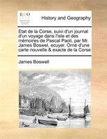 Etat de la Corse, suivi d'un journal d'un voyage dans l'isle et des mémoires de Pascal Paoli, par - James Boswell