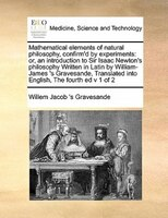 Mathematical Elements Of Natural Philosophy, Confirm'd By Experiments: Or, An Introduction To Sir Isaac Newton's
