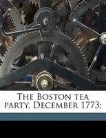 The Boston Tea Party, December 1773;