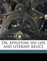 Dr. Appleton: His Life And Literary Relics
