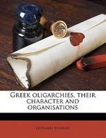 Greek Oligarchies, Their Character And Organisations