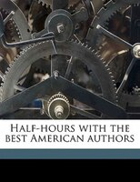 Half-hours with the best American authors Volume 4