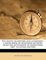 The South In History And Literature: A Hand-book Of Southern Authors, From The Settlement Of Jamestown, 1607, To Living Writers
