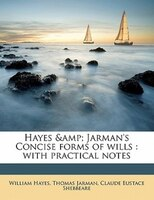 Hayes & Jarman's Concise Forms Of Wills: With Practical Notes
