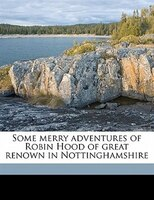 Some Merry Adventures Of Robin Hood Of Great Renown In Nottinghamshire