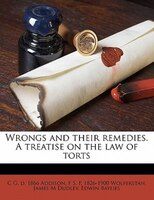 Wrongs And Their Remedies. A Treatise On The Law Of Torts