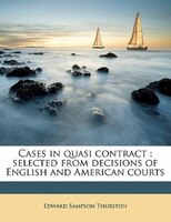 Cases In Quasi Contract: Selected From Decisions Of English And American Courts