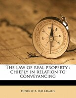 The Law Of Real Property: Chiefly In Relation To Conveyancing