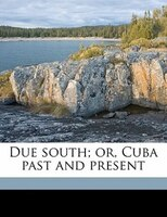 Due South; Or, Cuba Past And Present