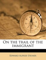 On The Trail Of The Immigrant