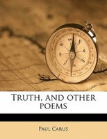 Truth, And Other Poems