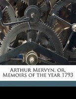 Arthur Mervyn, Or, Memoirs Of The Year 1793