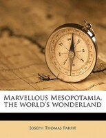 Marvellous Mesopotamia, The World's Wonderland