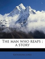 The Man Who Reaps ; A Story
