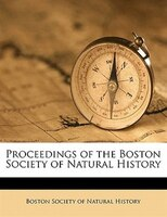 Proceedings of the Boston Society of Natural History Volume 11
