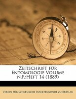 Zeitschrift Für Entomologie Volume N.f.: Heft 14 (1889)