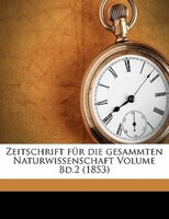 Zeitschrift Für Die Gesammten Naturwissenschaft Volume Bd.2 (1853)