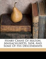 Henry Crane Of Milton, Massachusetts, 1654, And Some Of His Descendants