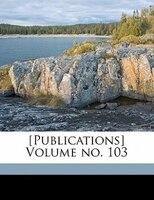 Publications Volume No. 103